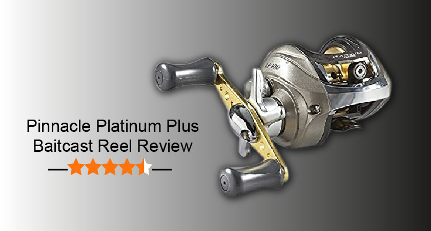 Pinnacle Platinum Plus Baitcast Reel Review